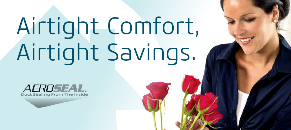 Airtight Comfort, Airtight Savings with Aeroseal: Duct Sealing From the Inside.